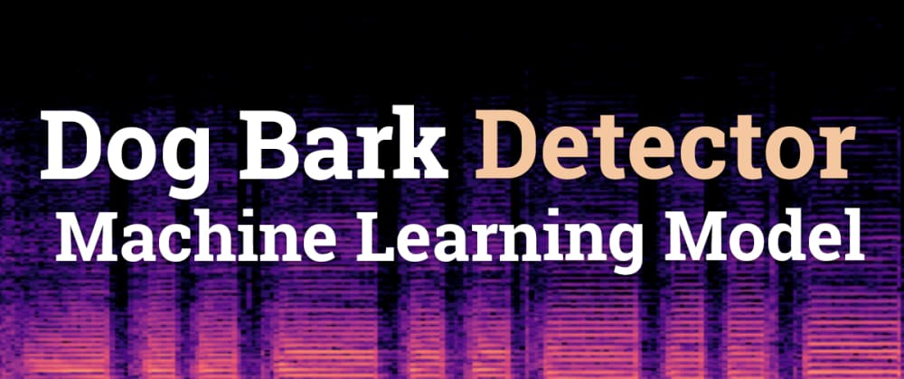 Cover image for Dog Bark Detector - Machine Learning Model