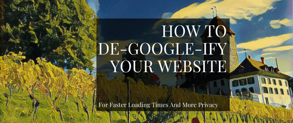 Cover image for How to de-Google-ify your website