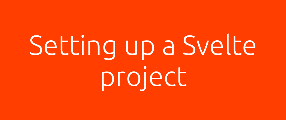 Cover image for Setting Up a Svelte Project (in seconds) with Degit