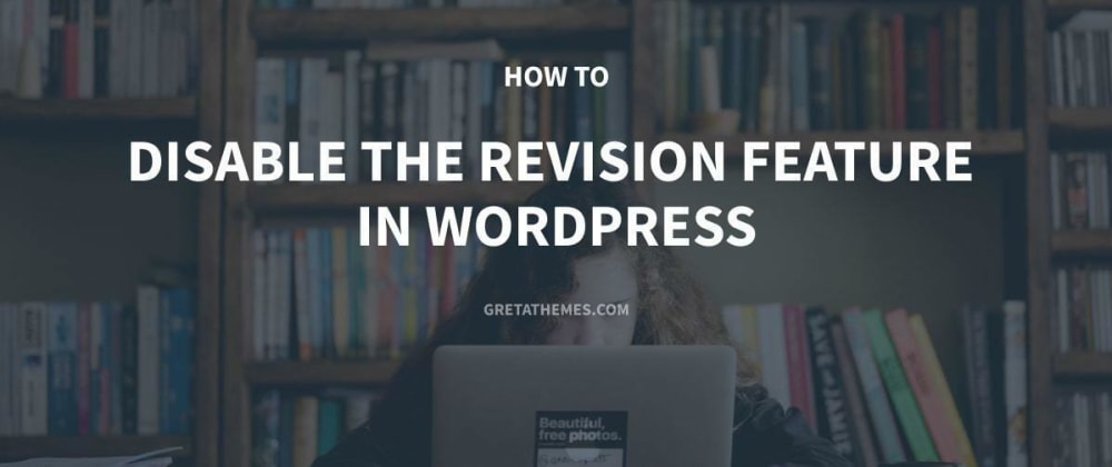 Cover image for How to Disable the Revision Feature in WordPress