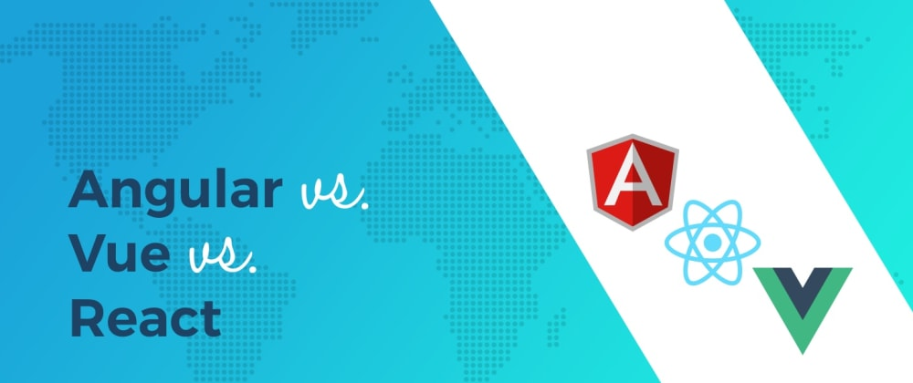 Cover image for Angular vs React vs Vue: Which Framework to Choose in 2019