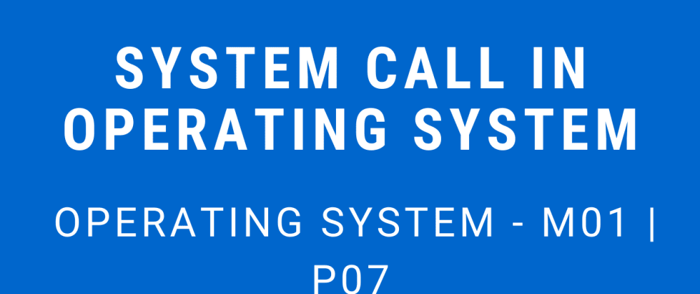 Cover image for System Call in Operating System | Operating System - M01 P07