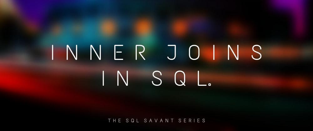 Cover image for The SQL Savant: Inner Joins in SQL