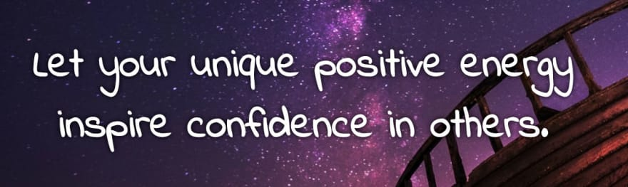 let your unique positive energy inspire confidence in others