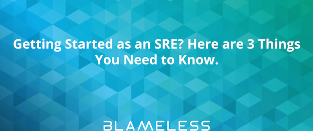 Cover image for Getting Started as an SRE? Here are 3 Things You Need to Know.
