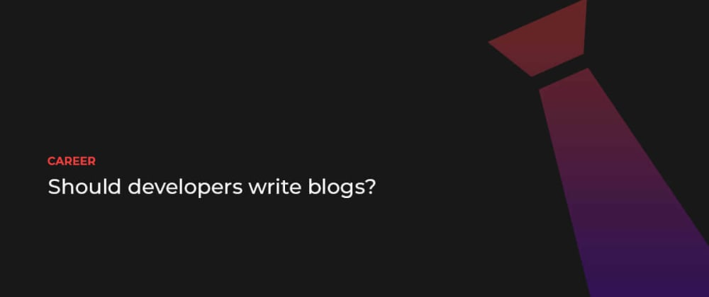 Cover image for Should developers write blogs?