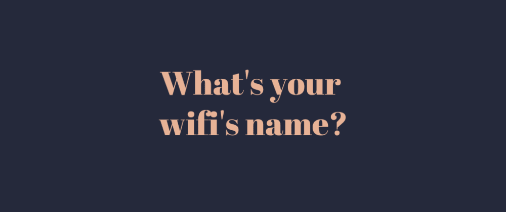 Cover image for What's your wifi's name?