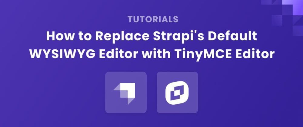 Cover image for How to Replace Strapi's Default WYSIWYG Editor with TinyMCE Editor