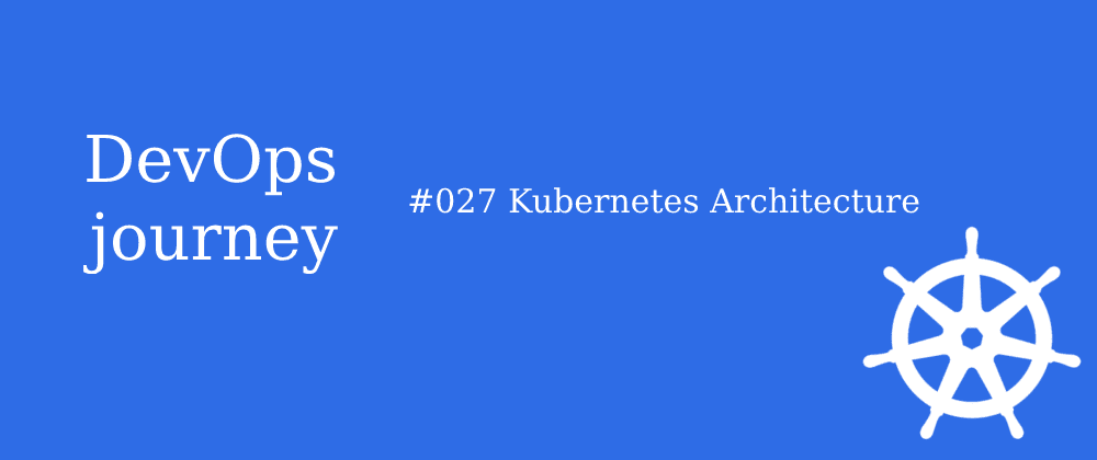 Cover image for #027 Kubernetes Architecture