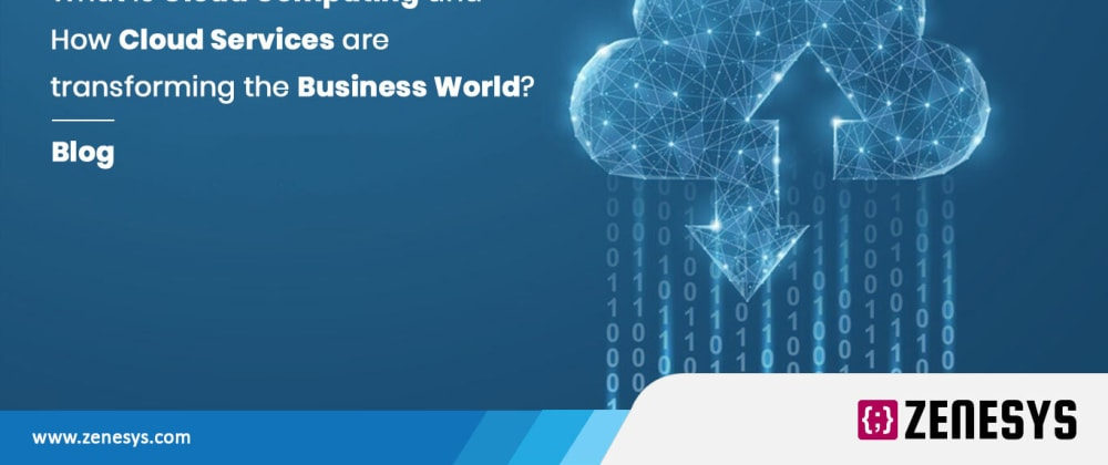 Cover image for What is Cloud Computing and how are Cloud Services transforming the Business World?