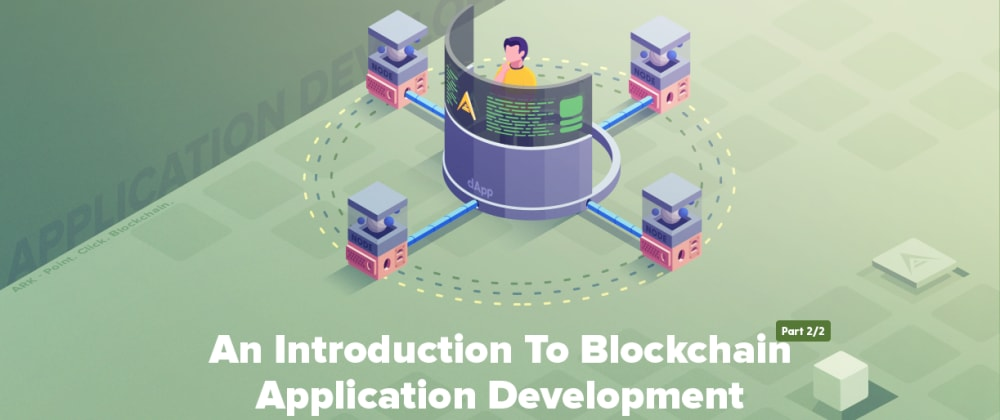 Cover image for An Introduction To Blockchain Application Development — Part 2/2