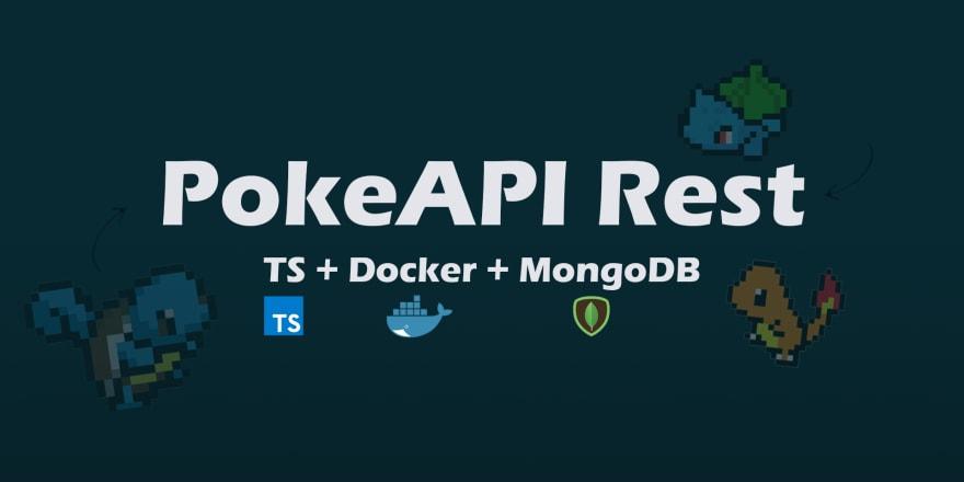 PokeAPI REST in NodeJS with Express, Typescript, MongoDB and Docker