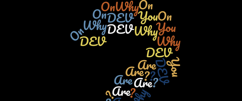 Cover image for Why are you on DEV ?