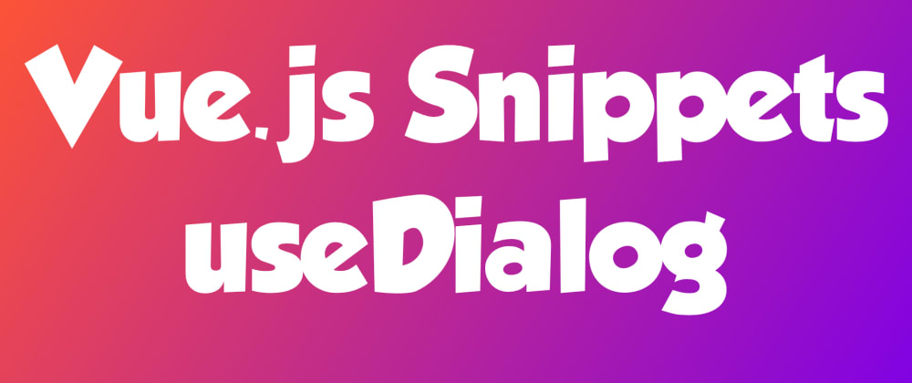 Cover image for useDialog - Vue.js snippets
