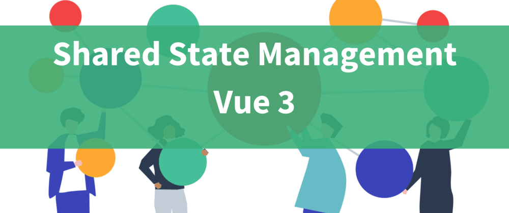 Cover image for Shared State Management with Vue Composition Api