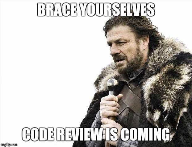 Brace yourselves - Code review is coming