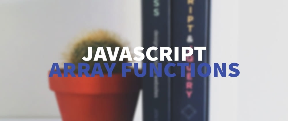 Cover image for JavaScript Arrays 🙏🏻 – Most useful functions for developers