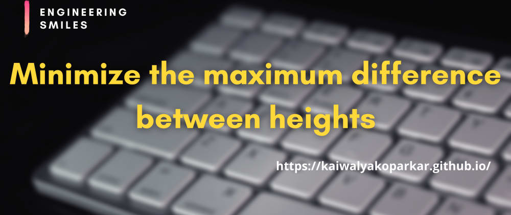 Cover image for 📍Minimize the maximum difference between heights📍