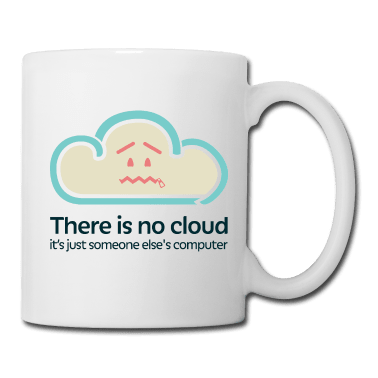There is no cloud, it is just someone else's computer