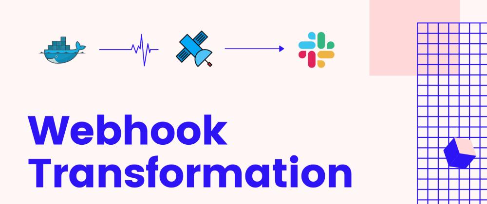 Cover image for Serverless webhook transformation (DockerHub to Slack)