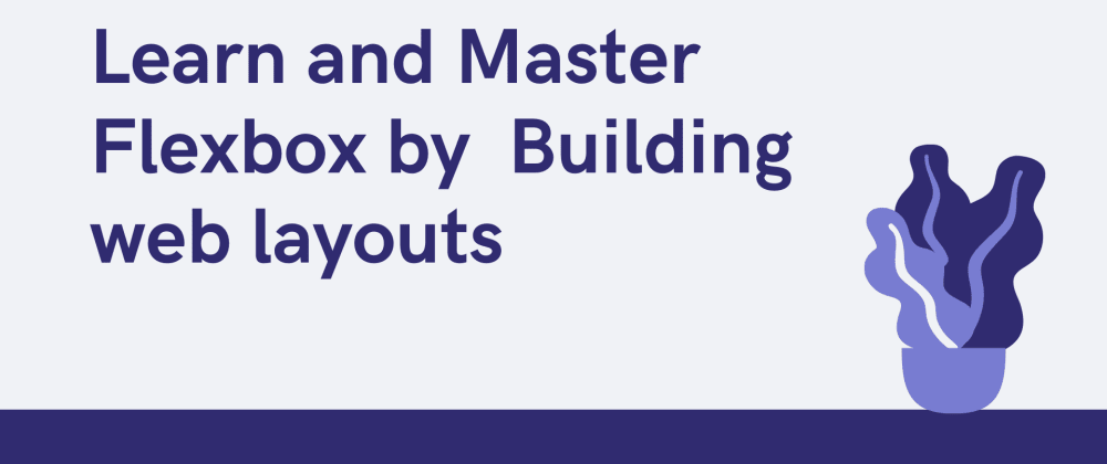 Cover image for Learn and Master Flexbox by building commonly used web components