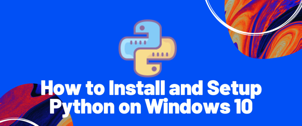 Cover image for How to Install and Setup Python on Windows 10