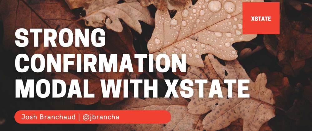 Cover image for Strong Confirmation Modal with XState
