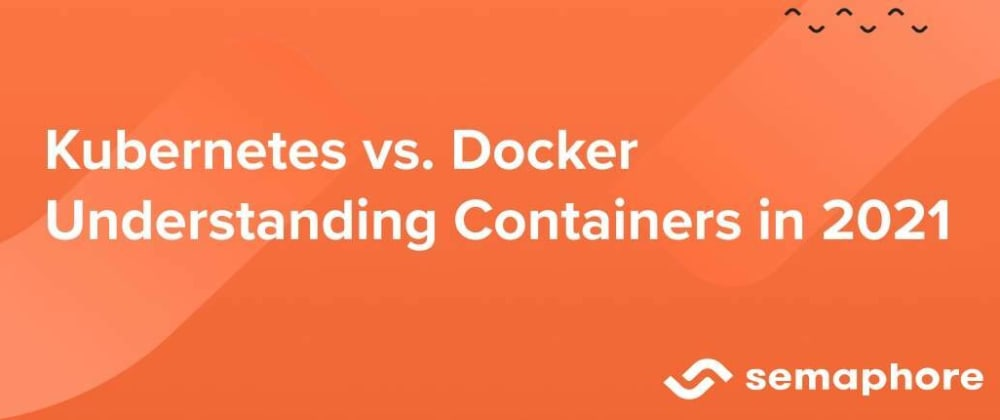 Cover image for Kubernetes vs Docker: Understanding Containers in 2021