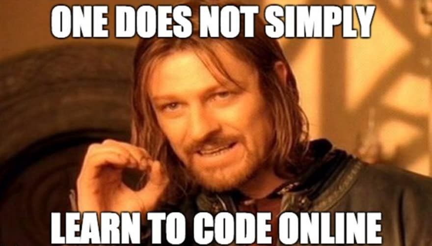 One does not simply learn to code online meme