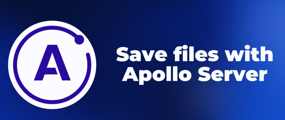 Cover image for Save files with Apollo Server and React JS in 3 steps