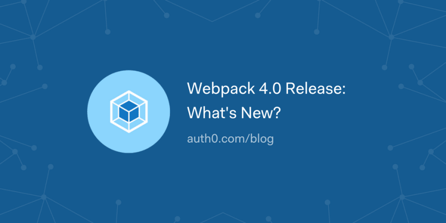 Webpack 4.0 Release: What's New?