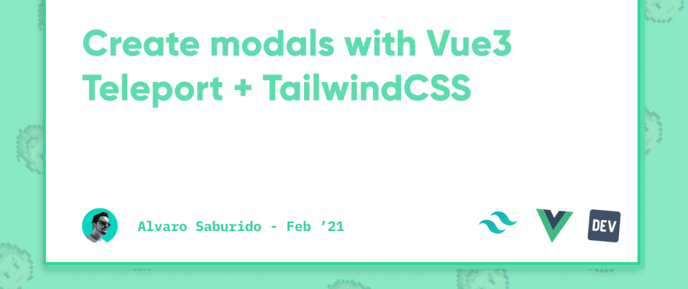Cover image for Create modals with Vue3 Teleport + TailwindCSS
