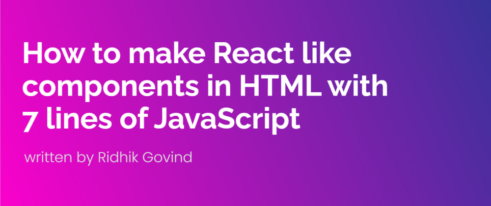 Cover image for How to make React like components in HTML with 7 lines of JavaScript