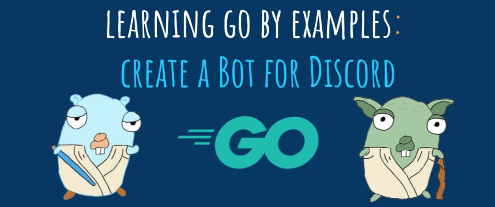 Cover image for Learning Go by examples: part 4 - Create a Bot for Discord in Go