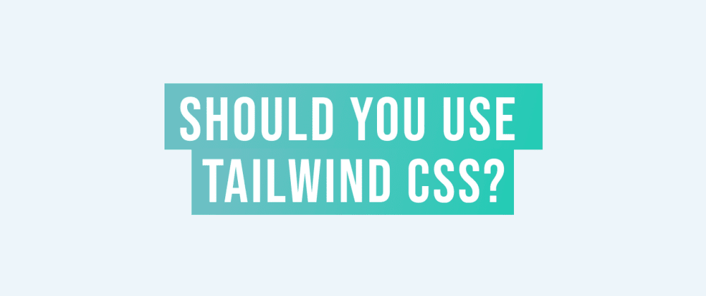 Cover image for Why Use Tailwind CSS for Your Next Project