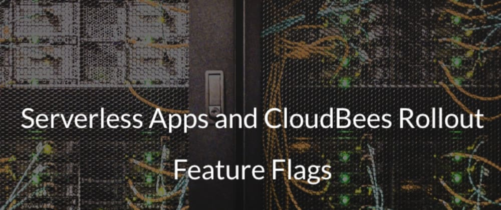 Cover image for Serverless Apps and CloudBees Rollout Feature Flags