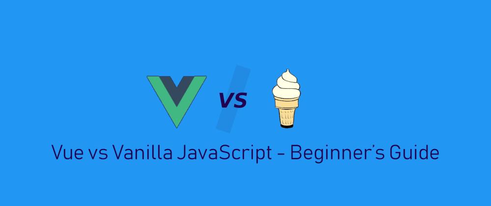 Cover image for Vue vs Vanilla JavaScript - Beginner's Guide