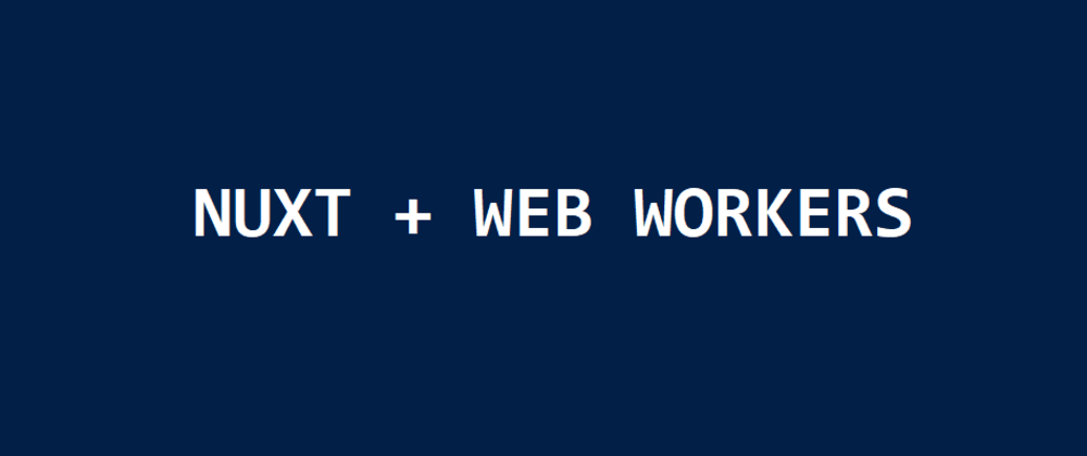 Cover image for Nuxt + Web Workers, logout after idle (part 1)