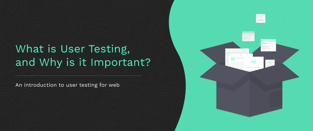 Cover image for What is User Testing, and Why is it Important?