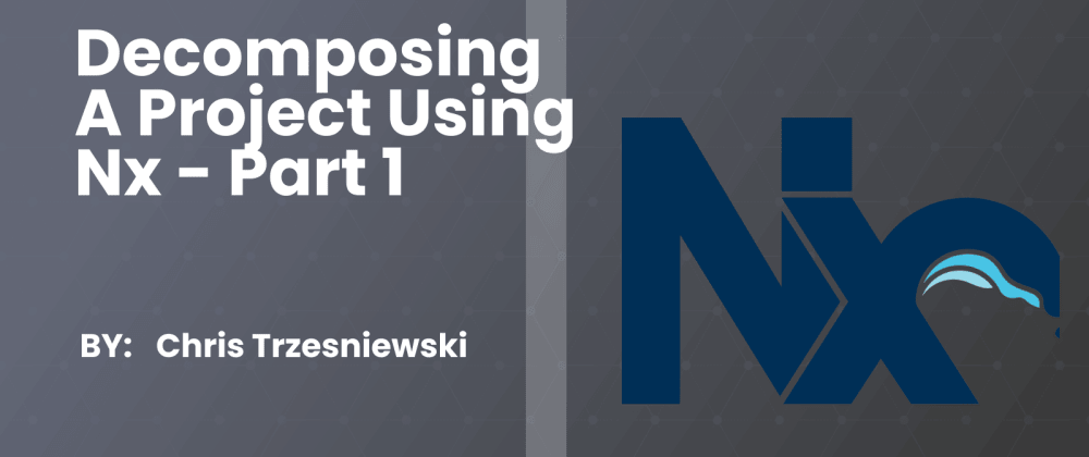Cover image for Decomposing a project using Nx - Part 1