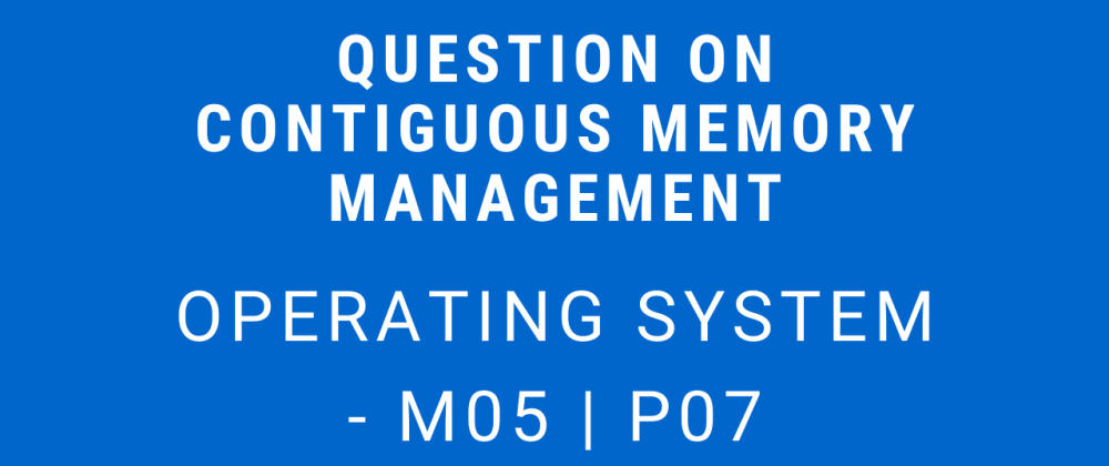 Cover image for Question on Contiguous Memory Management | Operating System - M05 P07