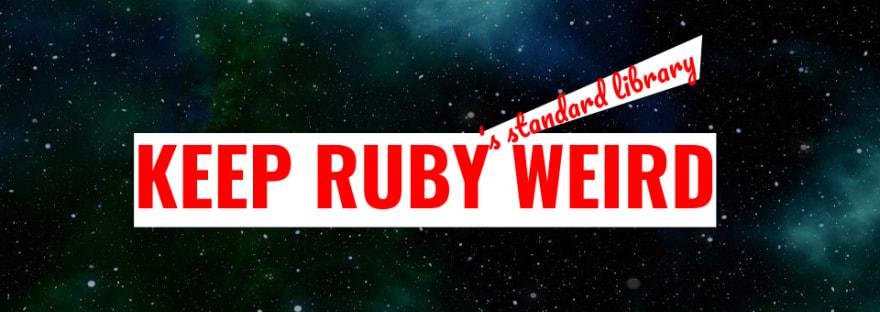 keep ruby's standard library weird