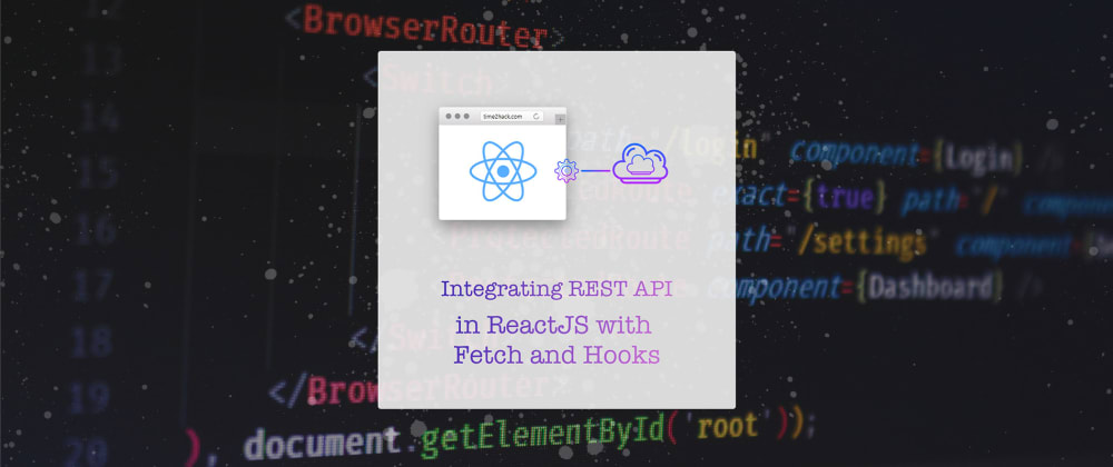 Cover image for Integrating REST API in ReactJS with fetch & useEffect