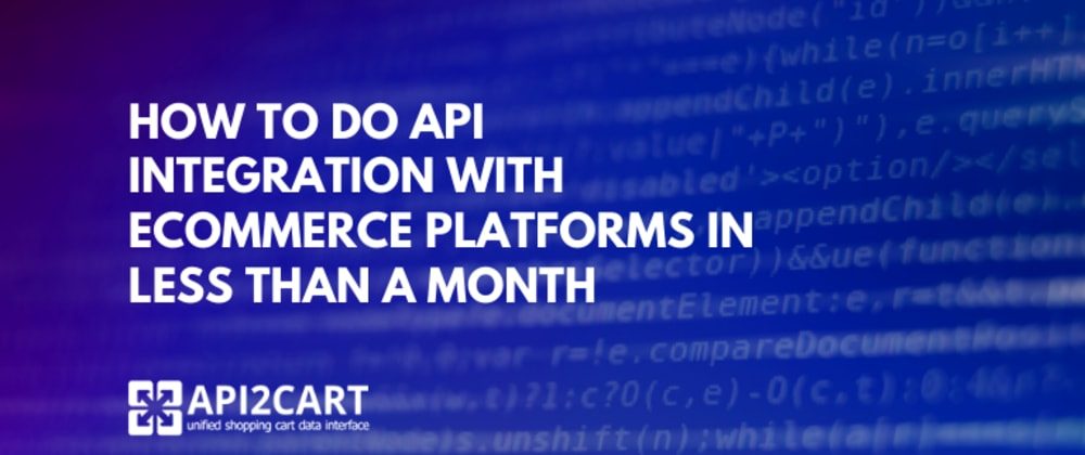 Cover image for How to Do API Integration With eCommerce Platforms in Less Than a Month
