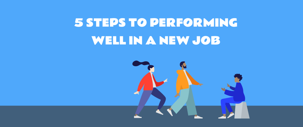 Cover image for 5 steps for performing well in a new job