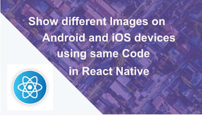 Show different Images on Android and iOS devices using same Code in React Native