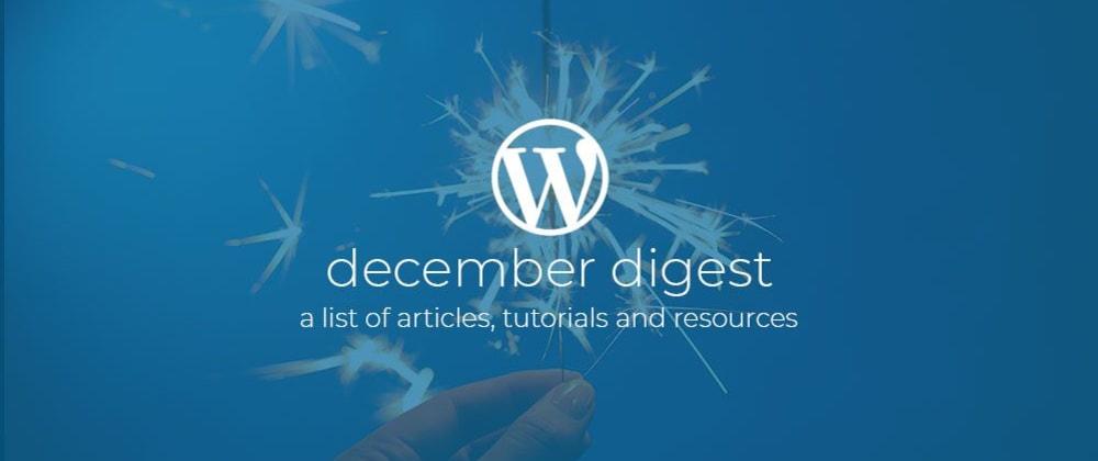 Cover image for WordPress Dev Digest December 2019