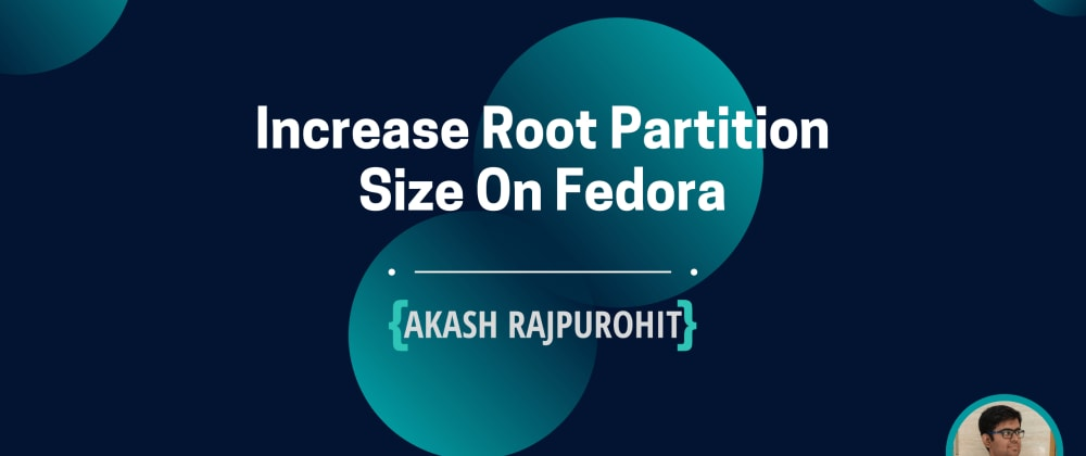 Cover image for Increase Root Partition Size On Fedora