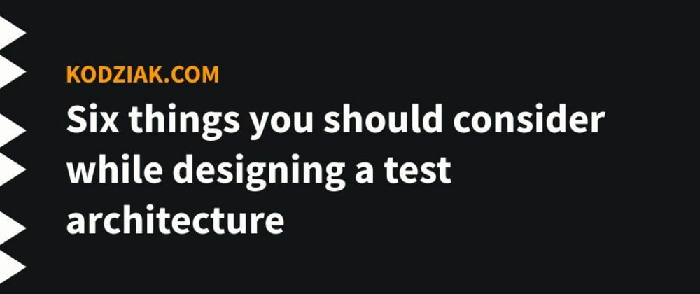Cover image for Six things you should consider while designing a test architecture