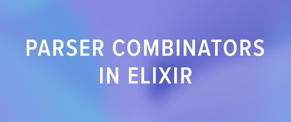 Cover image for Parser Combinators in Elixir